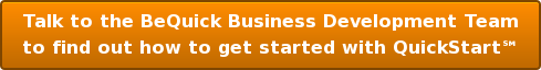 Talk to the BeQuick Business Development Team to find out how to get started withQuickStart℠