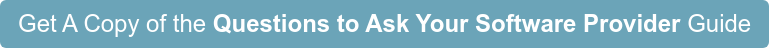 Get A Free Copy of the Questions to Ask Your Software Provider Guide