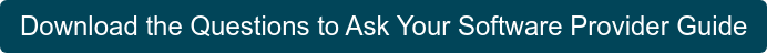 Get the Questions to Ask Your Software Provider Guide