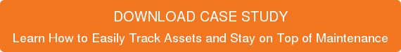 DOWNLOAD CASE STUDY Learn How to Easily Track Assets and Stay on Top of Maintenance