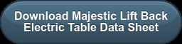 DownloadMajestic Lift Back  Electric TableData Sheet