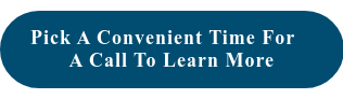 Pick a convenient time for  aCall to Learn More