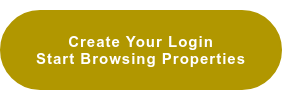 CREATE YOUR LOGIN  START BROWSING PROPERTIES
