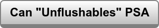 """Download the Can the """"Unflushables"""" PSA"""