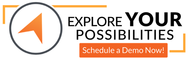 Explore YOUR Possibilities by Scheduling a Demo Now!