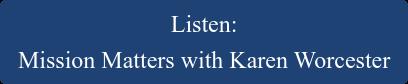 Listen:   Mission Matters with Karen Worcester