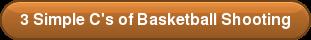 3 Simple C'sof Basketball Shooting