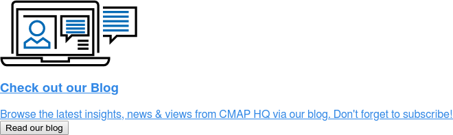 Check out our Blog  Browse the latest insights, news & views from CMAP HQ via our blog. Don't  forget to subscribe! Read our blog