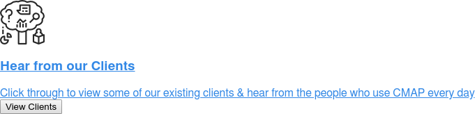 Hear from our Clients  Click through to view some of our existing clients & hear from the people who  use CMAP every day View Clients