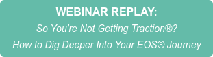 WEBINAR REPLAY: So You're Not Getting Traction? How to Dig Deeper Into Your EOSJourney