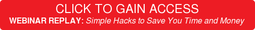 CLICK TO GAINACCESS WEBINAR REPLAY: Simple Hacks to Save You Time and Money