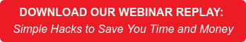 DOWNLOAD OUR WEBINAR REPLAY: Simple Hacks to Save You Time and Money