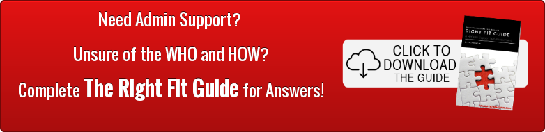Need Admin Support?  Unsure of the WHO and HOW? Complete The Right Fit Guide for Answers!