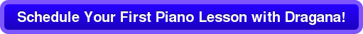 Schedule Your First Piano Lesson with Dragana!