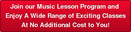 Join our Music Lesson Program and  Enjoy A Wide Range of Exciting Classes At No Additional Cost to You!