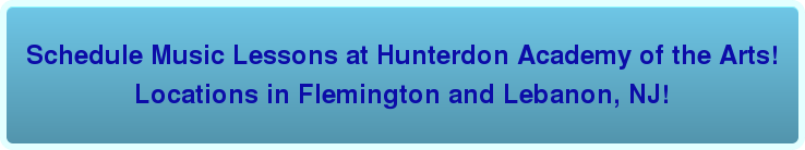 Schedule Music Lessons at Hunterdon Academy of the Arts! Locations in Flemington and Lebanon, NJ!