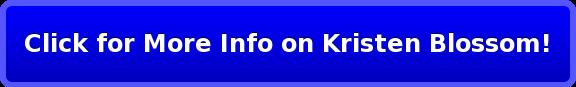Clickfor More Info on Kristen Blossom!