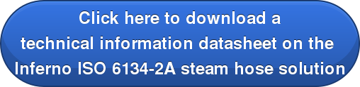 Click here to download a  technical information datasheet on the  Inferno ISO 6134-2A steam hose solution
