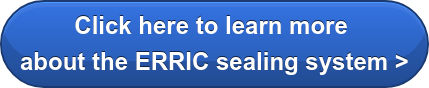 Click here to learn more about the ERRIC sealing system >