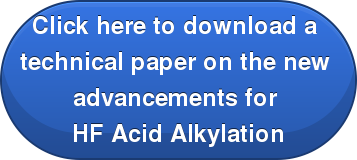 Click here to download a  technical paper on the new  advancements for  HF Acid Alkylation
