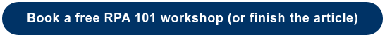 Book a free RPA 101 workshop (or finish the article)