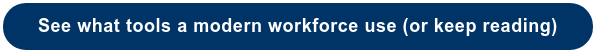 See what tools a modern workforce use (or keep reading)