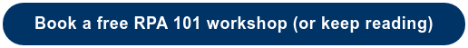 Book a free RPA 101 workshop (or keep reading)