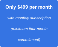 Only $499 per month with monthly subscription (minimum four-month commitment)
