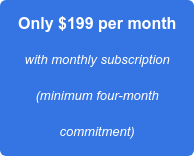 Only $199 per month with monthly subscription (minimum four-month commitment)