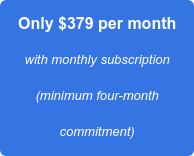 Only $379 per month with monthly subscription (minimum four-month commitment)