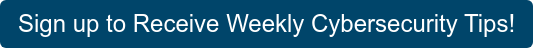 Sign up to Receive Weekly Cybersecurity Tips!