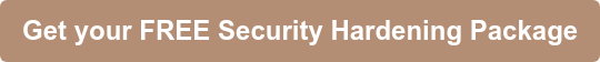 Get your FREE Security Hardening Package