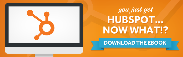 You Just Got HubSpot... Now What!?