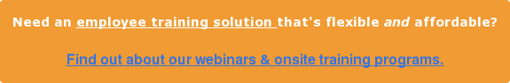 Need an employee training solution that's flexible and affordable?  Find out about our webinars & onsite training programs.