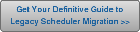 Get Your Definitive Guide to Legacy Scheduler Migration >>