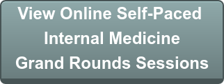 View Online Self-Paced Internal Medicine  Grand Rounds Sessions