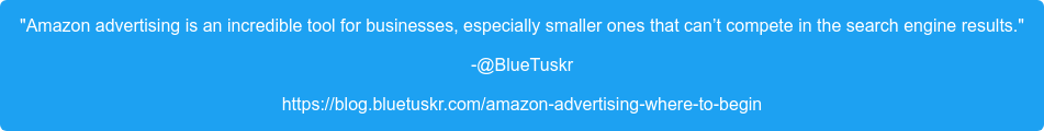 """""""Amazon advertising is an incredible tool for businesses, especially smaller  ones that can't compete in the search engine results."""" -@BlueTuskr https://blog.bluetuskr.com/amazon-advertising-where-to-begin"""