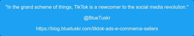 """""""In the grand scheme of things, TikTok is a newcomer to the social media  revolution."""" @BlueTuskr https://blog.bluetuskr.com/tiktok-ads-e-commerce-sellers"""