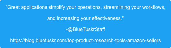 """Great applications simplify your operations, streamlining your workflows, and increasing your effectiveness."" -@BlueTuskrStaff https://blog.bluetuskr.com/top-product-research-tools-amazon-sellers"