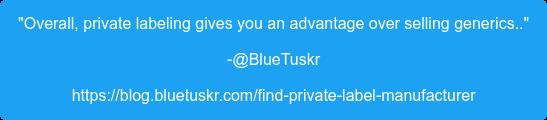 """Overall, private labeling gives you an advantage over selling generics.."" -@BlueTuskr https://blog.bluetuskr.com/find-private-label-manufacturer"