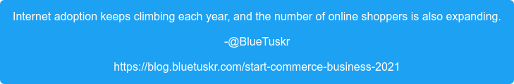 Internet adoption keeps climbing each year, and the number of online shoppers  is also expanding. -@BlueTuskr https://blog.bluetuskr.com/start-commerce-business-2021