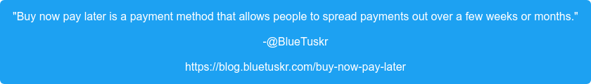 """""""Buy now pay later is a payment method that allows people to spread payments  out over a few weeks or months."""" -@BlueTuskr https://blog.bluetuskr.com/buy-now-pay-later"""