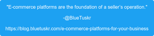 """E-commerce platforms are the foundation of a seller's operation."" -@BlueTuskr https://blog.bluetuskr.com/e-commerce-platforms-for-your-business"