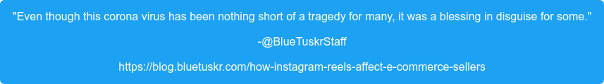 """Even though this corona virus has been nothing short of a tragedy for many,  it was a blessing in disguise for some."" -@BlueTuskrStaff https://blog.bluetuskr.com/how-instagram-reels-affect-e-commerce-sellers"