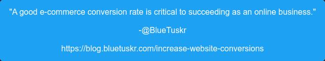 """A good e-commerce conversion rate is critical to succeeding as an online  business."" -@BlueTuskr https://blog.bluetuskr.com/increase-website-conversions"