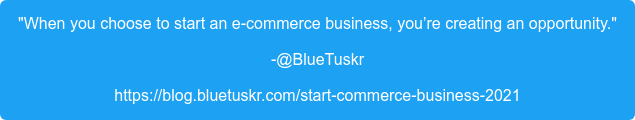 """""""When you choose to start an e-commerce business, you're creating an  opportunity."""" -@BlueTuskr https://blog.bluetuskr.com/start-commerce-business-2021"""