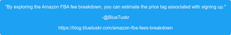"""By exploring the Amazon FBA fee breakdown, you can estimate the price tag  associated with signing up."" -@BlueTuskr https://blog.bluetuskr.com/amazon-fba-fees-breakdown"