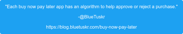 """""""Each buy now pay later app has an algorithm to help approve or reject a  purchase."""" -@BlueTuskr https://blog.bluetuskr.com/buy-now-pay-later"""