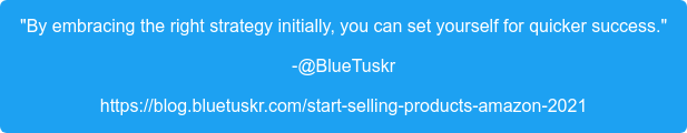 """By embracing the right strategy initially, you can set yourself for quicker  success."" -@BlueTuskr https://blog.bluetuskr.com/start-selling-products-amazon-2021"