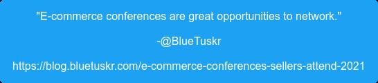"""E-commerce conferences are great opportunities to network."" -@BlueTuskr https://blog.bluetuskr.com/e-commerce-conferences-sellers-attend-2021"